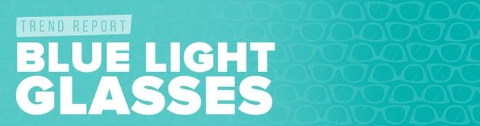 Trend Report Blue Light Glasses - BANNER